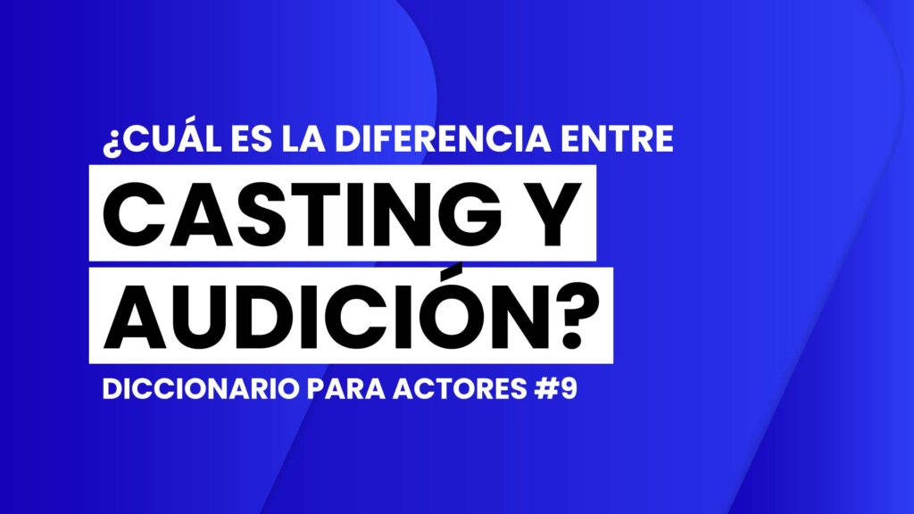 diccionario-para-actores-cual-es-la-diferencia-entre-casting-y-audicion