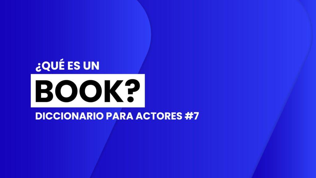 diccionario-para-actores-que-es-y-como-hacer-un-book-actoral