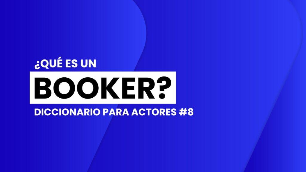 diccionario-para-actores-que-es-un-booker
