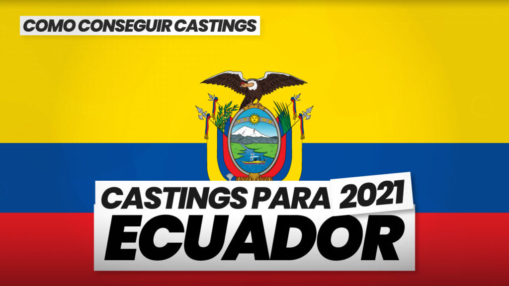 como conseguir castings en ecuador 2021